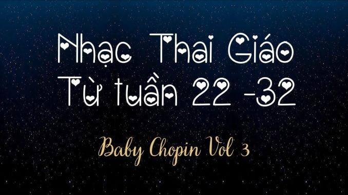 Nhạc Thai Giáo BabyChopin Tuần 22-32(Vol3)