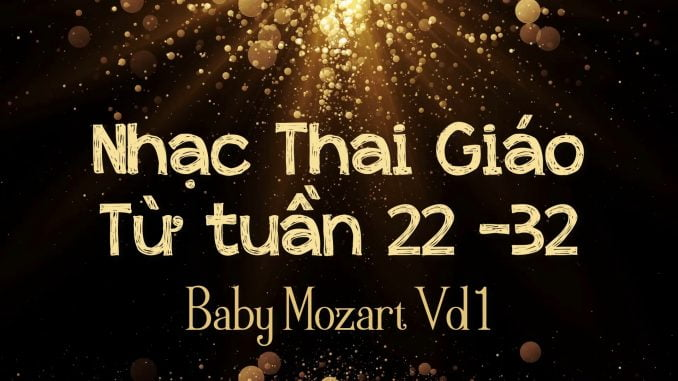 Nhạc Thai Giáo BabyMozart Tuần 22-32(Vol1)