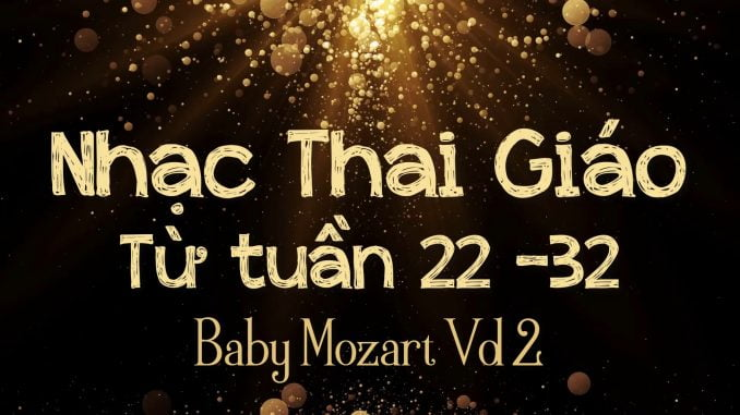 Nhạc Thai Giáo BabyMozart Tuần 22-32(Vol2)